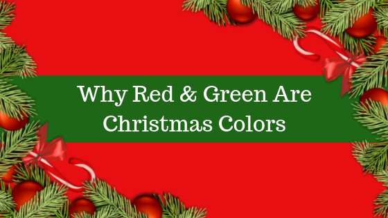 how did red green become traditional christmas colors - Why Are Red And Green Christmas Colors